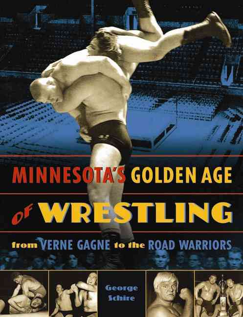 Minnesota's Golden Age of Wrestling By George, Schire